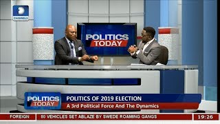 2019 Election: A 3rd Political Force And The Dynamics |Politics Today|