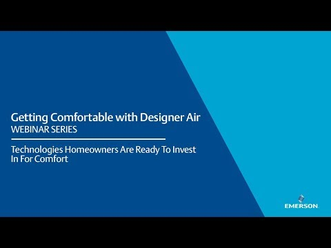 Designer Air Webinar 3: Technologies Homeowners are ready to invest in for Comfort