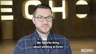 Life at Echo: What's your favorite thing about working at Echo?