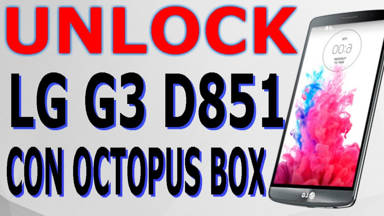 Unlock Liberar Activar LG G3 D851 T mobile Con Octopus Box Desbloquear