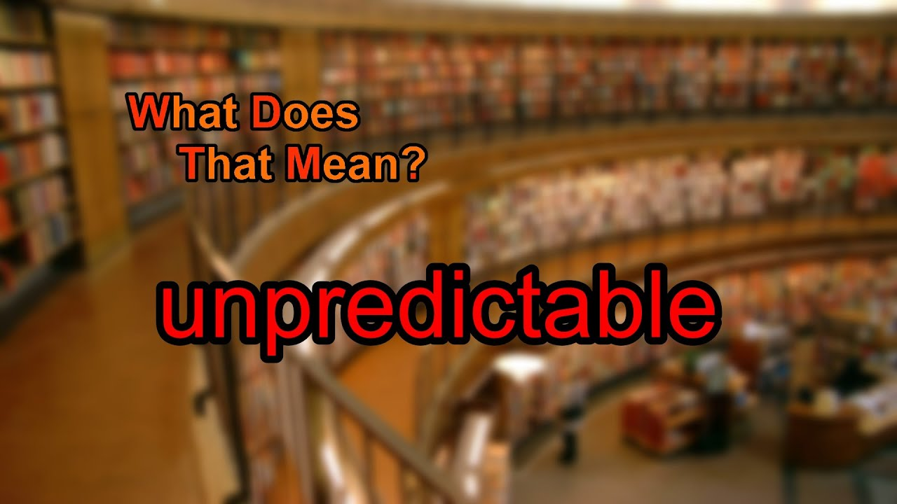 what does unpredictable