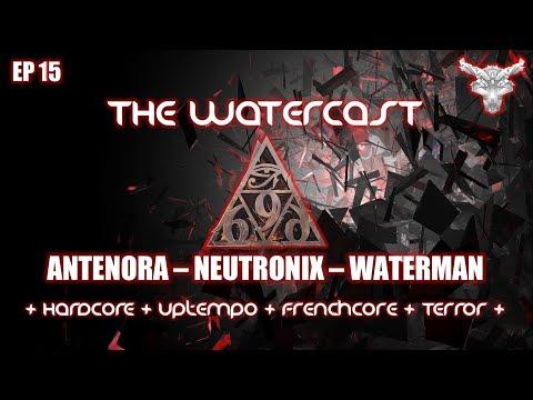 BEST OF HARDCORE - UPTEMPO - TERROR - THE WATERCAST #15 by Antenora - NeutroniX - WATERMAN