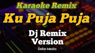 Download lagu Dj Ku Puja Puja Karaoke Remix ( Slow Bass Mantap )