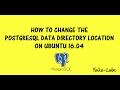 PostgreSQL - How To Change PostgreSQL Data Directory Location on Ubuntu 16.04