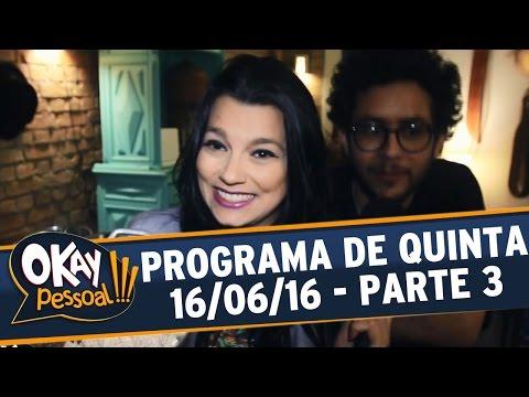 Okay Pessoal!!! (16/06/16) - Quinta - Parte 3
