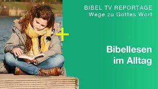 Wege zu Gottes Wort - Bibellesen im Alltag | Bibel TV Reportage