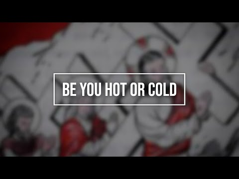 Be You Hot or Cold
