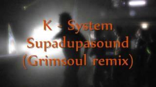 K System - Supadupasound (Grimsoul Remix)