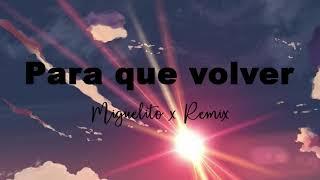 Miguelito - Para que volver │ REMIX