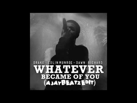 Drake - Whatever Became of You (A JAYBeatz EDIT) (Feat. Dawn Richard & Colin Munroe)