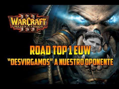 "WARCRAFT 3: REIGN OF CHAOS - ROAD TO TOP 1 EUW - ""DESVIRGAMOS"" A NUESTRO RIVAL - Gameplay Español"