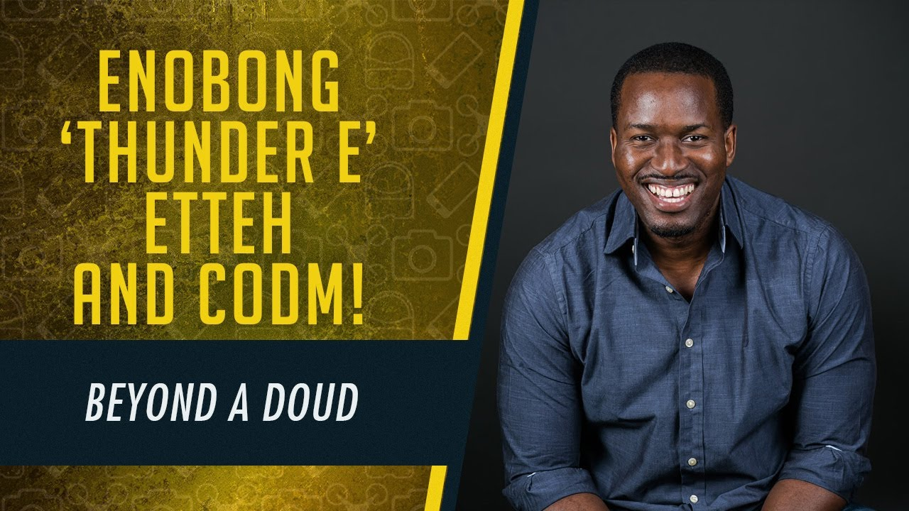 Beyond a Doud, episode 2: 'Thunder E' Enobong Etteh and Call of Duty Mobile!