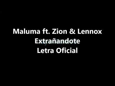 Maluma – Extrañandote – Letra ft. Zion & Lennox (Official Lyric Video)