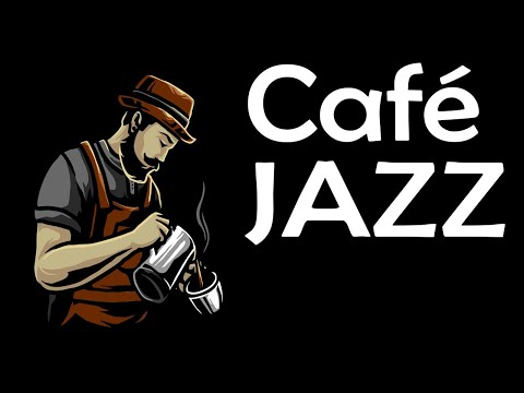 Relaxing Cafe JAZZ - Fresh Coffee JAZZ Music & Good Mood
