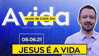 JESUS É A VIDA / A Vida Nossa de Cada Dia - 08/06/21