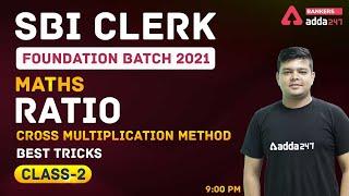 SBI Clerk Foundation Batch 2021 | Maths | Ratio | Cross Multiplication Method | Best Tricks Class-2