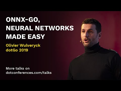 dotGo 2019 - Olivier Wulveryck - ONNX-Go, neural networks made easy