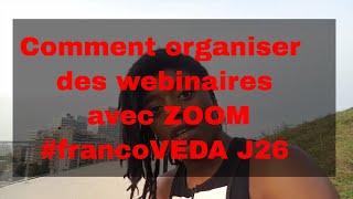 Comment utiliser ZOOM pour créer des webinaires - #francoVEDA aout 2017 J26