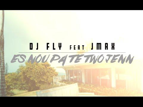 DJ Fly - Es Nou Pa Te Two Jenn ft. Jmax (Clip Officiel)