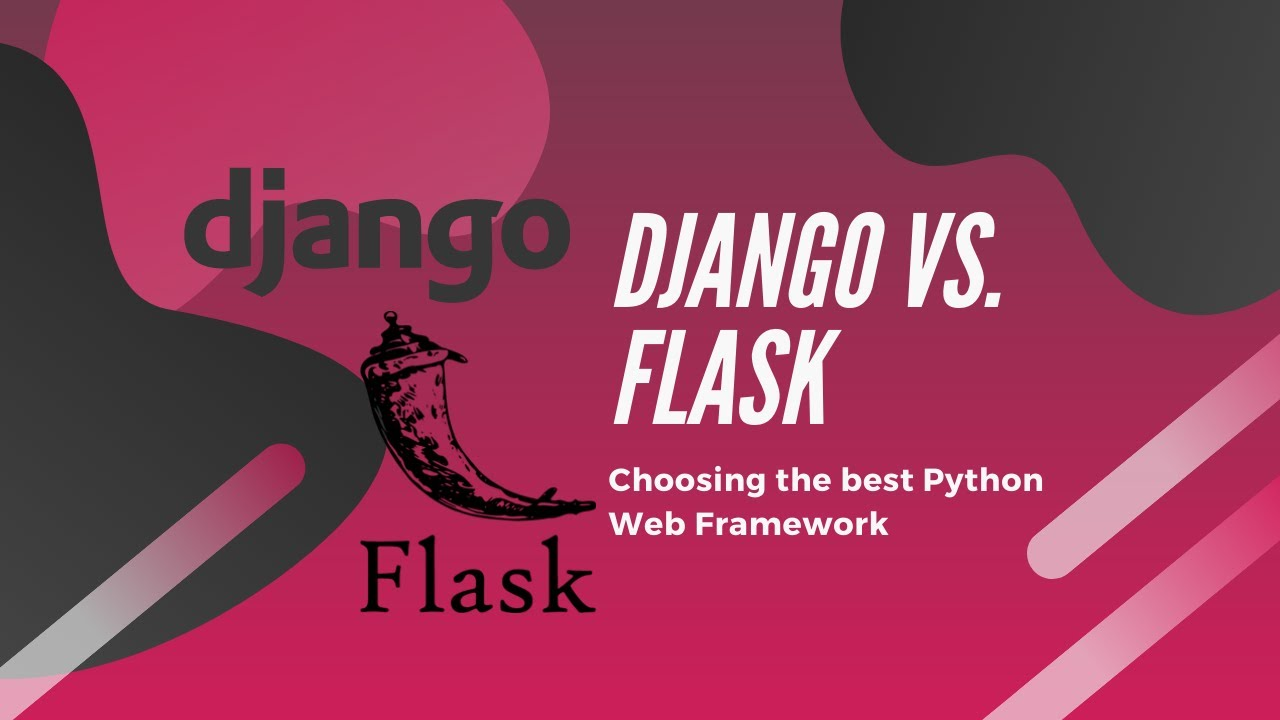 Django vs. Flask: Choosing the Best Python Web Framework
