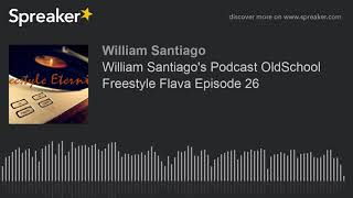 William Santiago's Podcast OldSchool Freestyle Flava Episode 26
