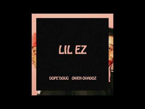 Owen Ovadoz - LIL EZ (feat. Dope'Doug) [Official Audio]
