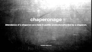 What does chaperonage mean
