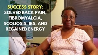 Success: Solved Back Pain, Fibromyalgia, Scoliosis, IBS, and Regained Energy