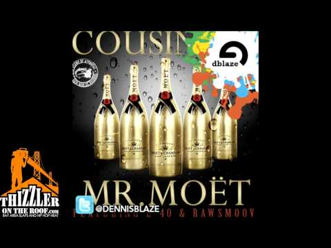 Cousin Fik ft. E-40 & Raw Smoov - Mr. Moet (Dennis Blaze Rerub) [Thizzler.com Exclusive]
