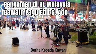 Pengamen di Kuala Lumpur bawakan lagu Ebit G. Ade Enak Banget !