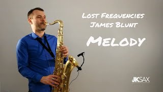 Lost Frequencies ft. James Blunt - Melody (JK Sax Cover)