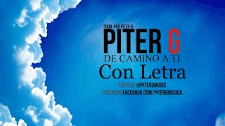 Piter-G - De Camino a ti (Con Letra y Descarga)