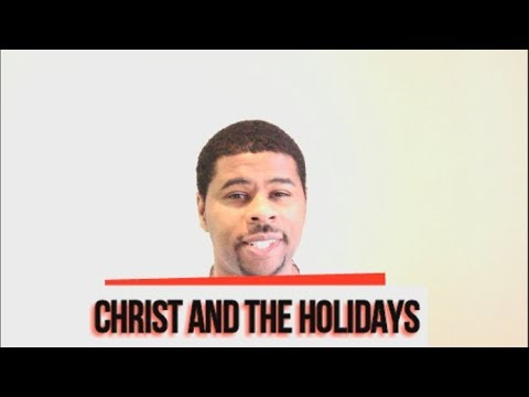Who is Christ?-Part 5-Christ and the Holidays-Episode#21