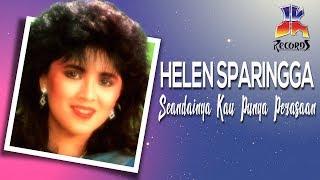 Helen Sparingga - Seandainya Kau Punya Perasaan