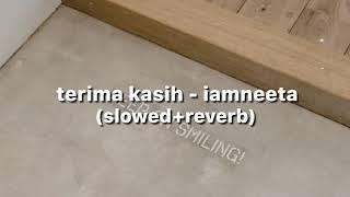 terima kasih - iamneeta (slowed + reverb)