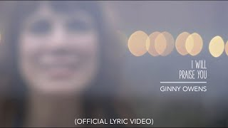 Ginny Owens- I Will Praise You (Lyric Video)