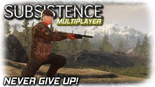 Never Give Up! | Subsistence Multiplayer Gameplay | Season 2 EP1