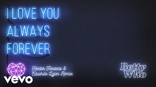 Betty Who - I Love You Always Forever (Hector Fonseca & Eduardo Lujan Radio Edit)(Audio)
