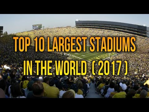 Top 10 Largest Stadiums in the World (2017)