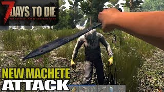 NEW MACHETE ATTACK | 7 Days to Die | Let's Play Gameplay Alpha 17E | S17E06