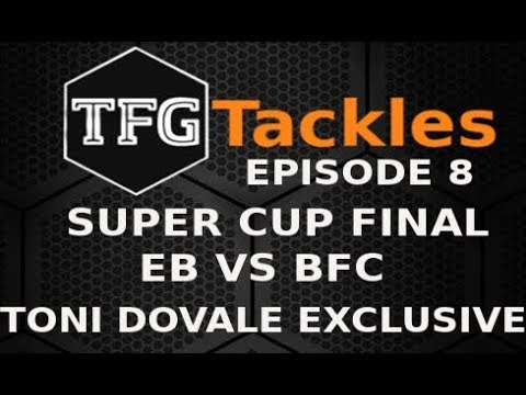TFG Tackles EP 8 - Super Cup Final + Toni Dolvale EXCLUSIVE