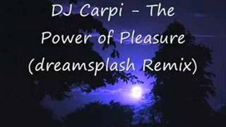 Dj Carpi    The Power Of Pleasure Dreamsplash Remix