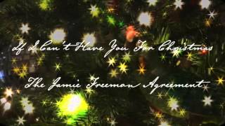 If I Can't Have You For Christmas - The Jamie Freeman Agreement