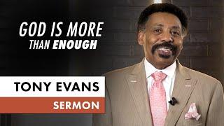 God is More Than Enough (Sunday Sermon, Dr. Tony Evans)