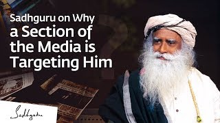 Sadhguru on Why a Section of the Media is Targeting Him
