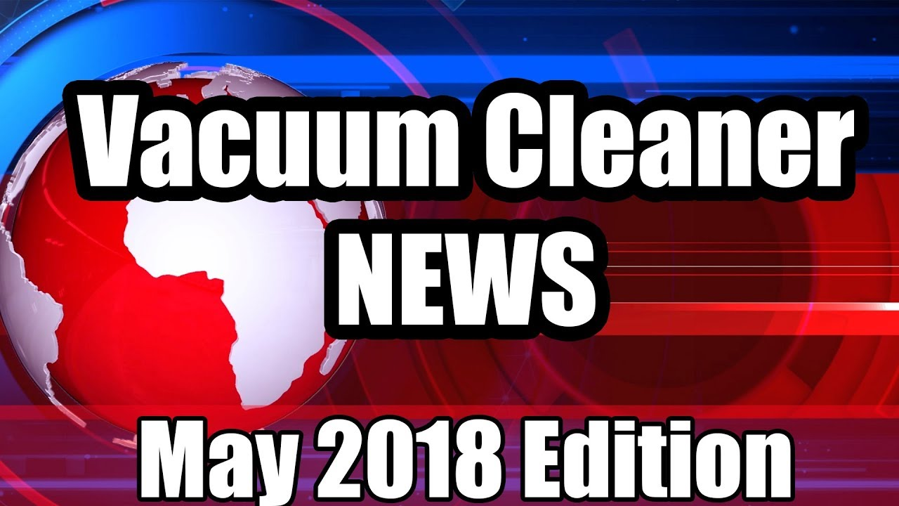 Vacuum Cleaner News May 2018 New Releases Company