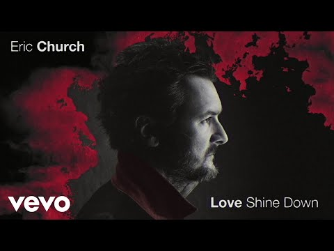 Eric Church – Love Shine Down