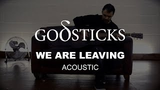 Godsticks - We Are Leaving (acoustic) (from Faced with Rage)