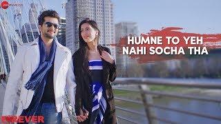 Humne To Yeh Nahi Socha Tha | Forever | Sonu Nigam | Raqesh Bapat & Nisha Aaliya | Vinay Ram Tiwari