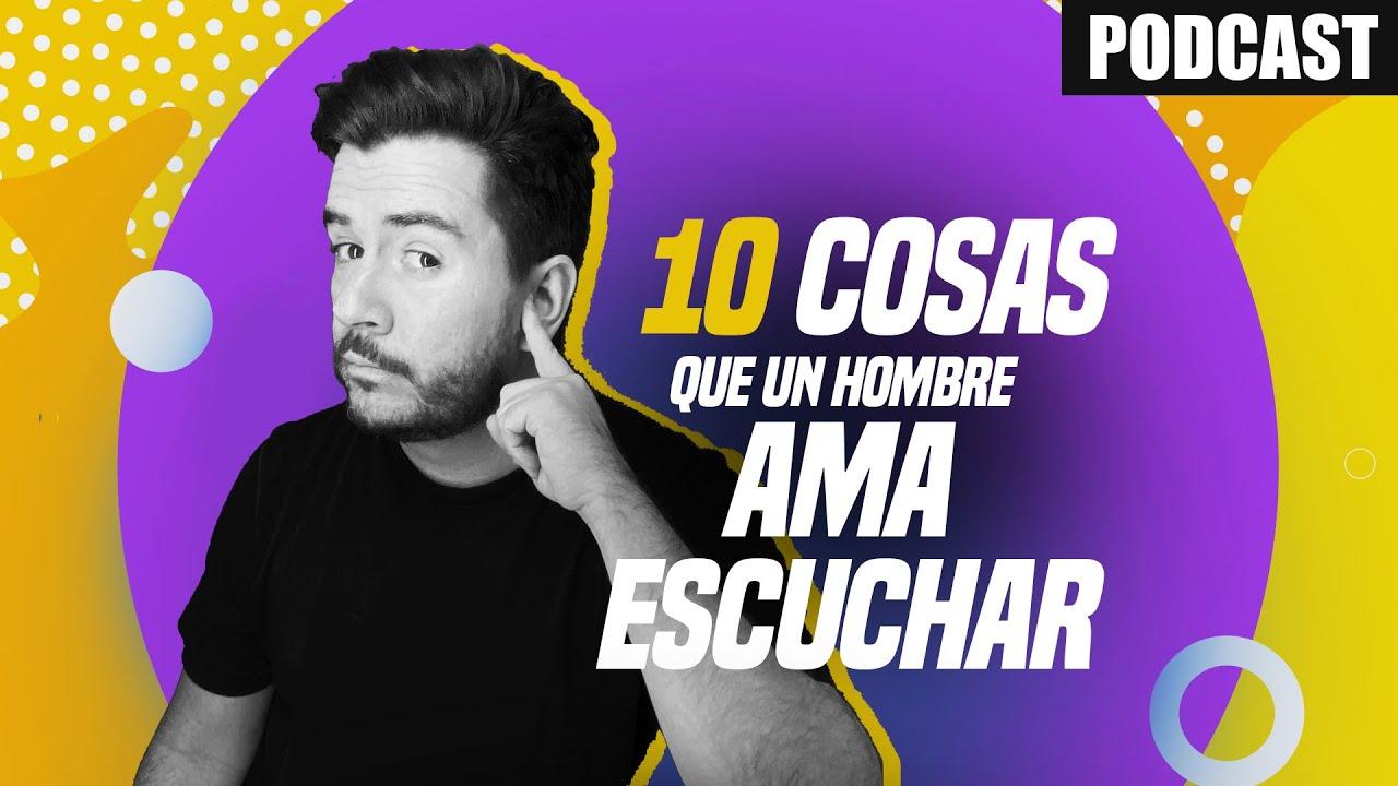 10 cosas que un hombre ama escuchar | Video Podcast